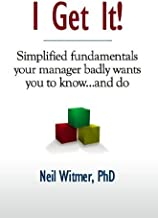I Get It!—Simplified fundamentals your manager badly wants you to know...and do
