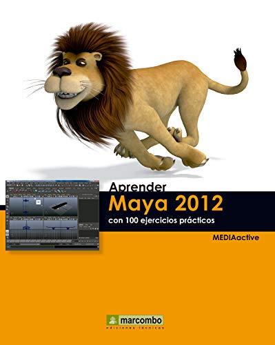 Aprender Maya 2012 Avanzado con 100 Ejercicios Prácticos (Aprender...con 100 ejercicios prácticos nº 1)