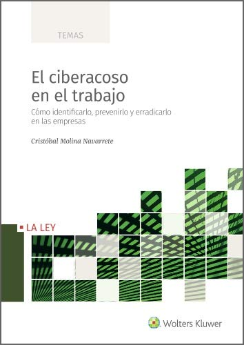El ciberacoso en el trabajo. Cómo identificarlo, prevenirlo y erradicarlo en las empresas eBook: Molina Navarrete, Cristóbal, Wolters Kluwer España: Amazon.es: Tienda Kindle