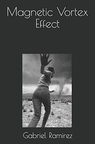 Magnetic Vortex Effect: 47 (The Gabriel Ramirez Series)