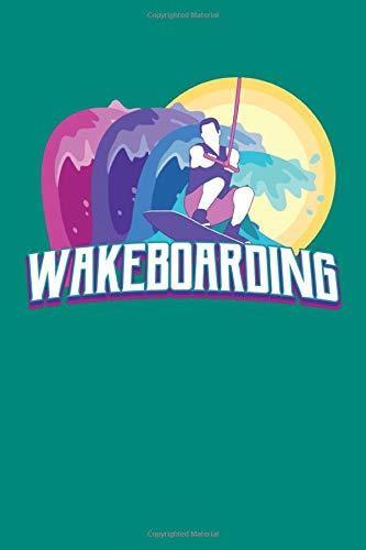 Wakeboarding: Wake Boarding Journal, Wakeskating Notebook Note-Taking Planner Book, Present