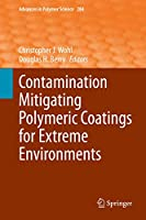 Contamination Mitigating Polymeric Coatings for Extreme Environments (Advances in Polymer Science (284))