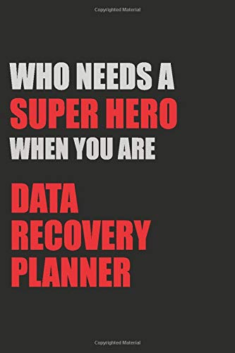 Who Needs A Super Hero When You Are Data Recovery Planner: Motivational : 6X9 unlined 129 pages Notebook writing journal