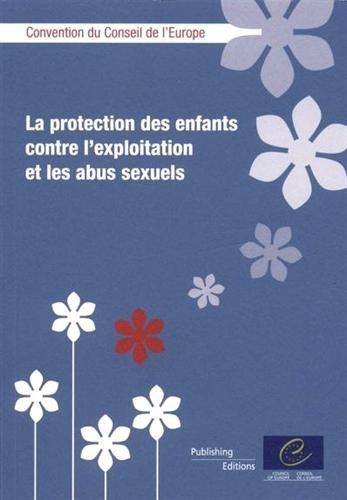 La Protection Des Enfants Contre L'exploitation Et Les Abus Sexuels: Convention Du Conseil De L'europe: Convention du conseil de l'Europe (traité 05-10-2007, Lanzarote)
