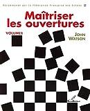 Maîtriser les ouvertures - Volume 1 - Recommande par la Fédération Française des Echecs - Olibris - 15/10/2007