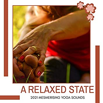 A Relaxed State - 2021 Mesmerising Yoga Sounds