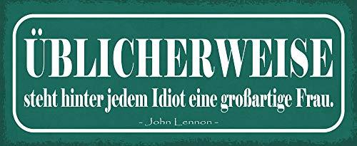 Deko7 Blechschild 27 x 10 cm Spruch: Üblicherweise Steht hinter jedem Idiot eine großartige Frau. (John Lennon
