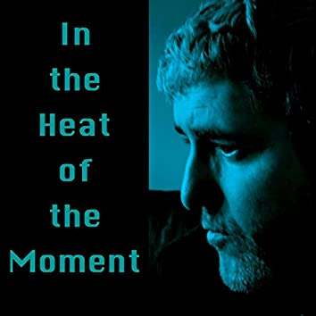 In the Heat of the Moment