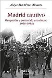 Madrid cautivo: Ocupación y control de una ciudad (1936-1948)