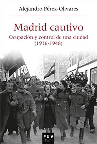 Madrid cautivo: Ocupación y control de una ciudad (1936-1948) (Spanish Edition)