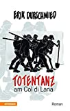 Totentanz am Col di Lana: Schlacht um den Blutberg der Dolomiten im Ersten Weltkrieg - Erik Durschmied