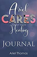 Ariel Cares About Your Healing Journal