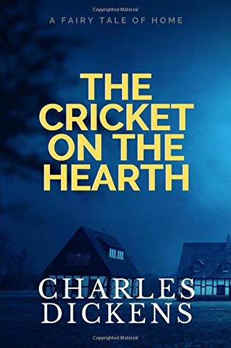 The Cricket On The Hearth: A Fairy Tale of Home by Charles Dickens