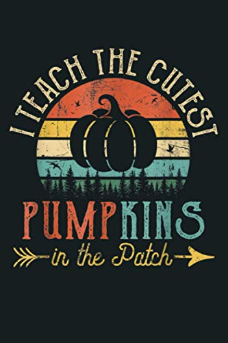 I Teach The Cutest Pumpkins In The Patch Retro Vintage Gifts: Notebook Planner - 6x9 inch Daily Planner Journal, To Do List Notebook, Daily Organizer, 114 Pages