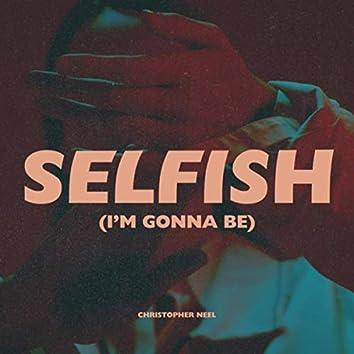 Selfish (I'm Gonna Be)