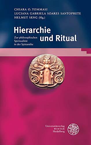 Hierarchie und Ritual: Zur philosophischen Spiritualität in der Spätantike (French Edition)