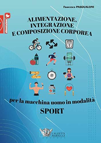 Alimentazione, integrazione e composizione corporea per la macchina uomo in modalità sport