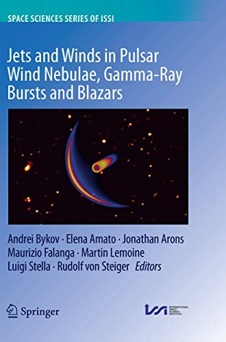 Jets and Winds in Pulsar Wind Nebulae, Gamma-Ray Bursts and Blazars (Space Sciences Series of ISSI, Band 62)