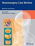 Neurosurgery Case Review: Questions and Answers - Remi Nader