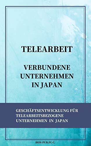TELEARBEIT VERBUNDENE UNTERNEHMEN IN JAPAN: GESCHÄFTSENTWICKLUNG FÜR TELEARBEITSBEZOGENE UNTERNEHMEN IN JAPAN