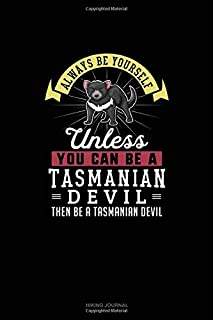 Always Be Yourself Unless You Can Be A Tasmanian Devil Then Be A Tasmanian Devil: Hiking Journal