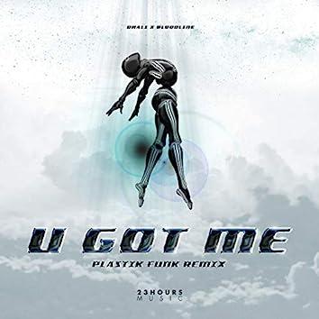 U GOT ME (Plastik Funk Remix)