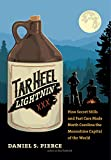 Tar Heel Lightnin : How Secret Stills and Fast Cars Made North Carolina the Moonshine Capital of the World