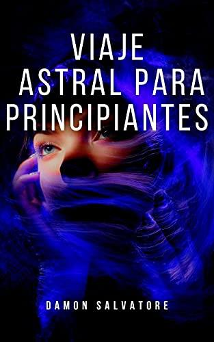 VIAJE ASTRAL PARA PRINCIPIANTES (Spanish Edition)