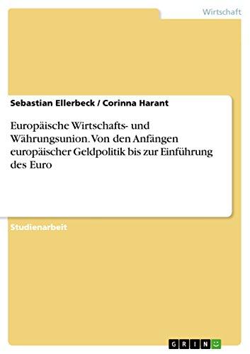 Europäische Wirtschafts- und Währungsunion. Von den Anfängen europäischer Geldpolitik bis zur Einführung des Euro