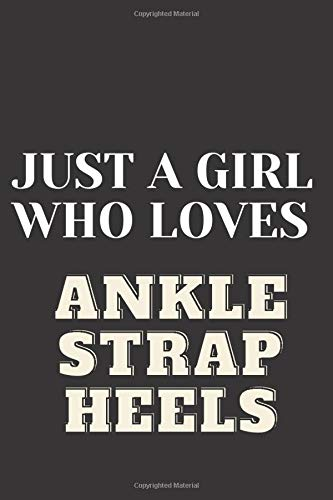 Just A girl who loves Ankle Strap Heels: Ankle Strap Heels Notebook Journal|Perfect Ankle Strap Heels Lover Gift For Girl. Cute Cover Design for Ankle Strap Heels Lovers ,Blank Wide Ruled Paper 6 x 9 Inches ,100 Pages Ankle Strap Heels Gifts for Women