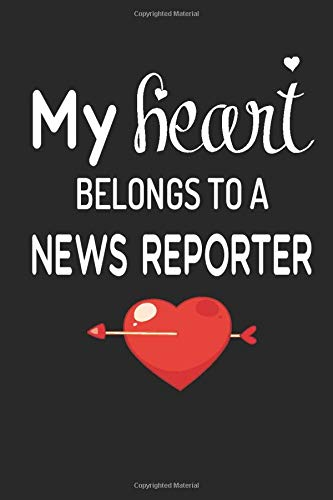 My Heart Belongs To A News Reporter Notebook: Blank Lined Personalized Wedding Anniversary Valentines Day Unique Notebook Gift Ideas for Him Husband Boyfriend Hubby - 6 X 9 Inch 120 Pages White