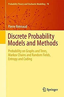 Discrete Probability Models and Methods: Probability on Graphs and Trees, Markov Chains and Random Fields, Entropy and Cod...