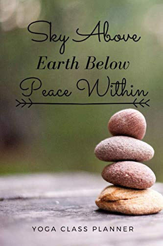 Sky Above Earth Below Peace Within: Yoga Logbook For Training ~ Track your workouts with our yoga logbook for teachers (6