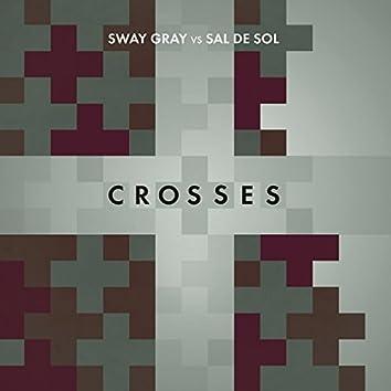 Crosses (Sway Gray Vs. Sal De Sol)