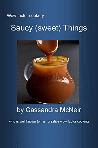 Saucy (sweet) things: delicious accompaniments for hot and cold desserts (English Edition)