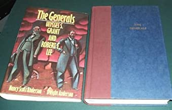 The Generals: Ulysses S. Grant and Robert E. Lee