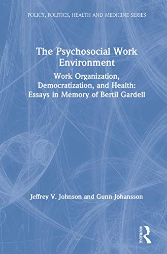 The Psychosocial Work Environment: Work Organization, Democratization, and Health : Essays in Memory of Bertil Gardell (Policy, Politics, Health and Medicine Series) (English Edition)