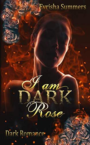 I am Dark Rose: Dark Mafia Romance (Teil 2 von 2)