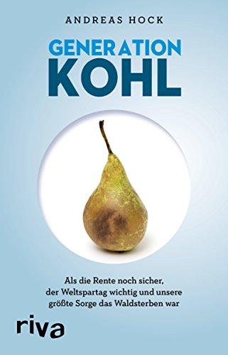 Generation Kohl: Als die Rente noch sicher, der Weltspartag noch wichtig und unsere größte Sorge das Waldsterben war (German Edition)