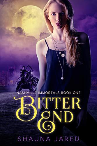 Bitter End: Nashville Immortals Book One by [Shauna Jared]