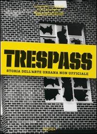 Trespass. Storia dell'arte urbana. Ediz. illustrata
