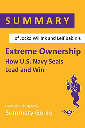 Summary of Jocko Willink and Leif Babin's Extreme Ownership: How U.S. Navy Seals Lead and Win