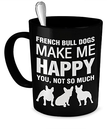 French Bulldog Mug - French Bulldogs Make Me Happy - French Bulldog Gifts