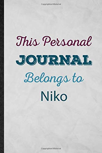 This Personal Journal Belongs to Niko: Novelty First Family Name Lined Notebook Blank Journal For Custom Personalized Design, Inspirational Saying Unique Special Birthday Gift Idea Personalized Style