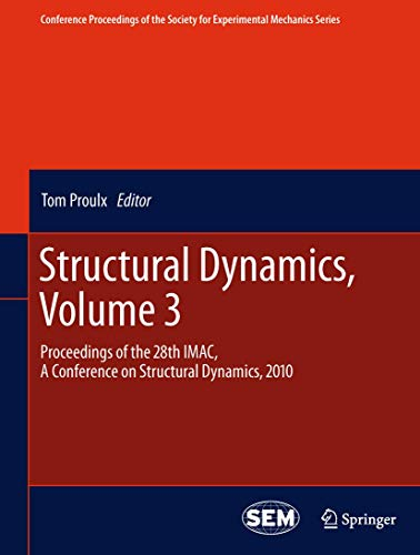 Structural Dynamics, Volume 3: Proceedings of the 28th IMAC, A Conference on Structural Dynamics, 2010 (Conference Proceedings of the Society for Experimental Mechanics Series, Band 12)