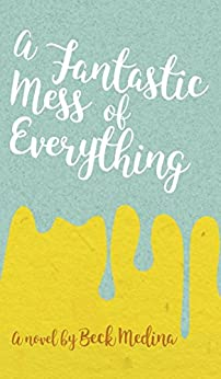 [Beck Medina]のA Fantastic Mess of Everything (English Edition)