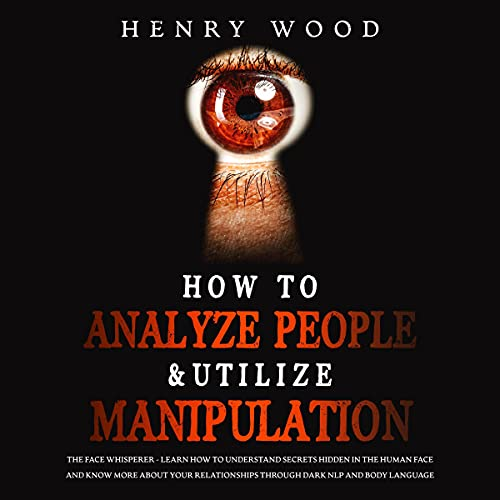 How to Analyze People & Utilize Manipulation Audiobook By Henry Wood cover art