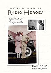 Image: World War II Radio Heroes: Letters of Compassion | Paperback: 92 pages | by Lisa L Spahr (Author), Austin S Camacho (Author). Publisher: Intrigue Publishing (December 5, 2007)