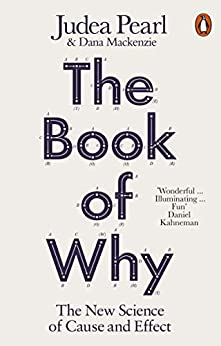 The Book of Why: The New Science of Cause and Effect by [Judea Pearl, Dana Mackenzie]