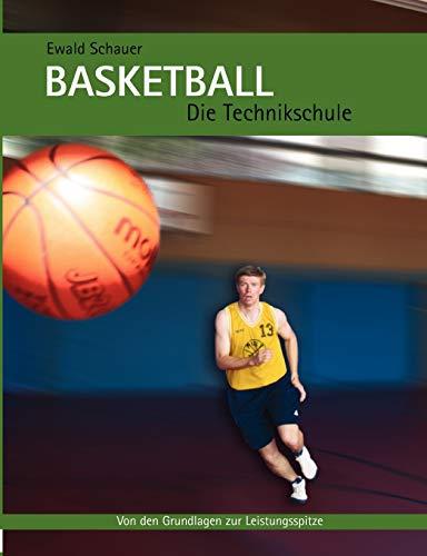 Basketball - Die Technikschule: Von den Grundlagen zur Leistungsspitze